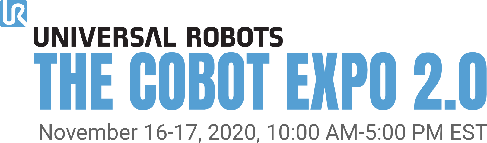 Universal Robots | The Cobot Expo 2.0: November 16-17, 2020, 10:00 AM - 5:00 PM EST